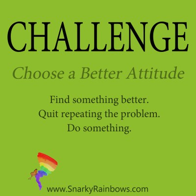 daily challenge - choose a better attitude