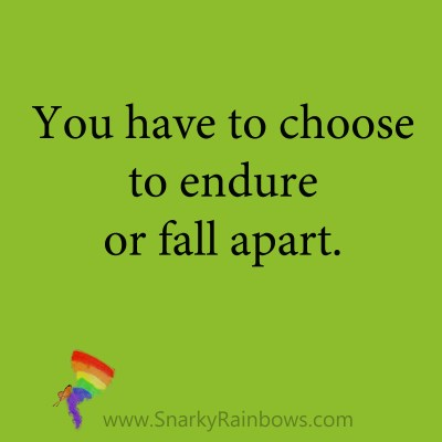 quote - endure or fall apart