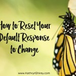Changing Our Default Responses to Change