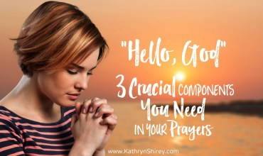 """Hello, God!""  3 Crucial Components You Need In Your Prayers"