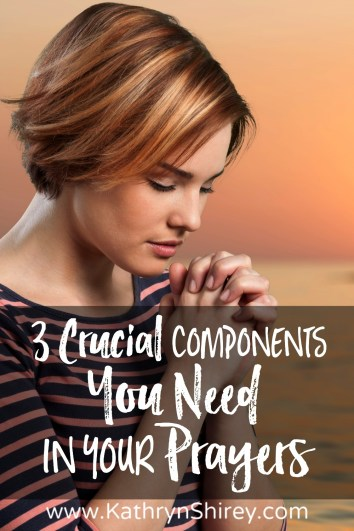 Do you have these 3 crucial components in your prayers? Prayer is not only the words we say, but how we enter the conversation with God.