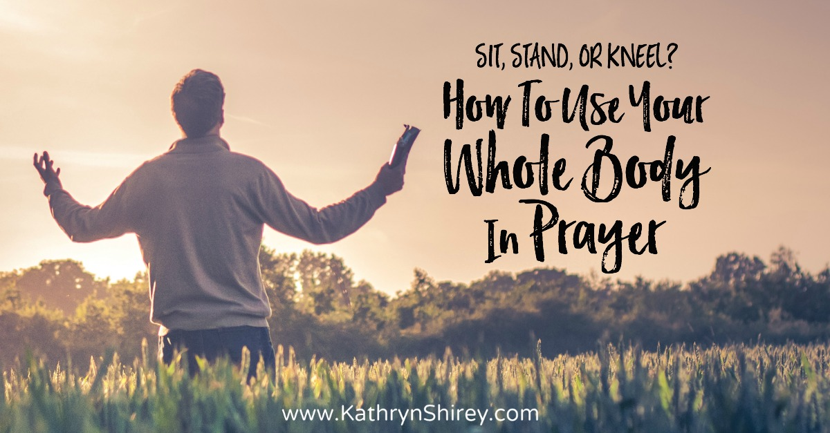 What is the right prayer position? Do I sit, stand, or kneel? Use your whole body in prayer to amplify your experience by praying in different positions.