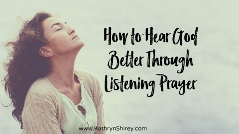 How to Hear God Better Through Listening Prayer