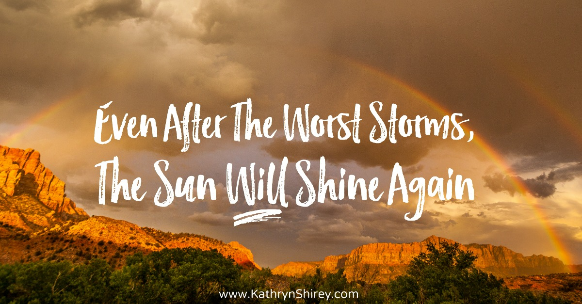 Behind every storm God brings at least a little sunshine. Believe the rain will clear, the sun will shine again, and God's promises are true.