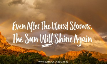 Even After The Worst Storms, The Sun Will Shine Again