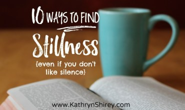 10 Ways to Find Stillness {even if you don't like silence}