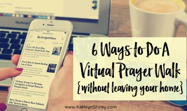 6 Ways to Do A Virtual Prayer Walk {without leaving your home}
