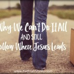 Why We Can't Do It All And Still Follow Where Jesus Leads