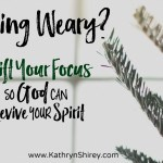 Feeling Weary? Shift Your Focus [VIDEO]