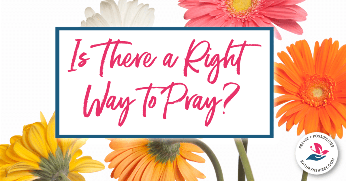 Is There a Right Way to Pray? | Prayer & Possibilities
