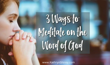 3 Ways to Meditate on the Word of God