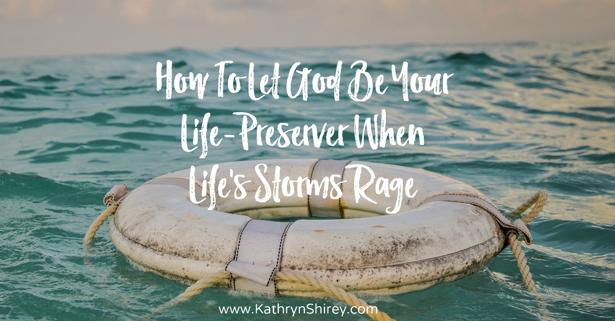 Are you drowning in the storms of your life? Feeling overwhelmed and weary? Will you reach out your hand and ask for help? Let God be your life-preserver.