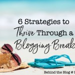 6 Strategies to Thrive Through a Blogging Break
