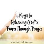 4 Keys to Releasing God's Power Through Prayer