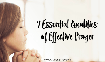 7 Essential Qualities of Effective Prayer