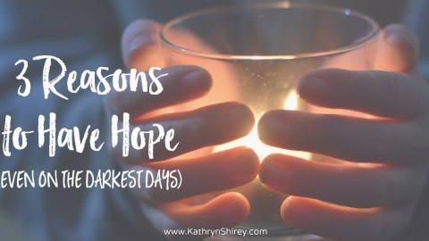 3 Reasons to Have Hope (even on the darkest days)