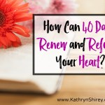 How Can 40 Days Renew and Refocus Your Heart?
