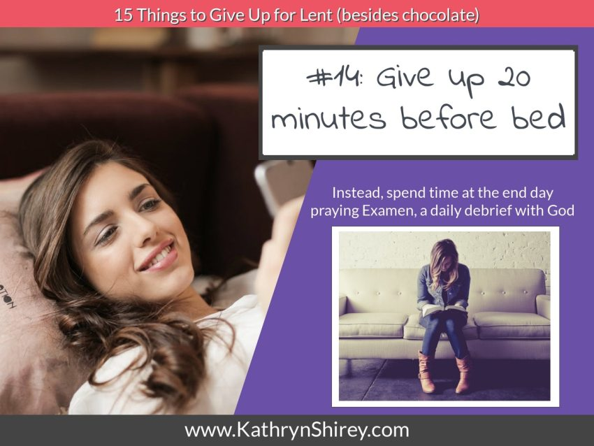 Lent idea #14: give up 20 minutes before bed to spend in Examen, a daily prayer debrief with God
