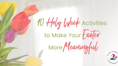 10 Holy Week Activities To Make Easter More Joyful