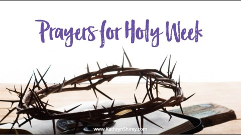 Holy Week Prayers to Prepare for Your Heart for Easter