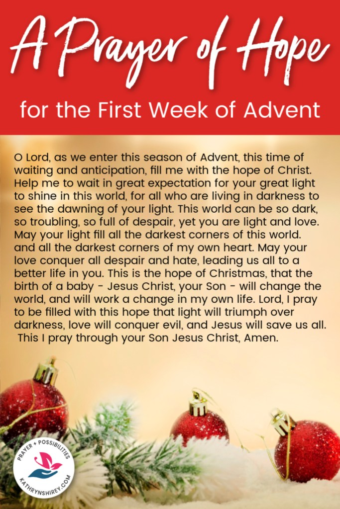 An Advent prayer for hope. In this prayer for the first week of Advent, pray for your heart to be filled with the hope of Christ, that his light will triumph over darkness.