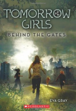 Tomorrow Girls - Behind the Gates by Eva Gray