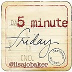 Five Minute Friday
