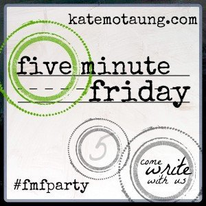 Five Minute Friday button for Kate Motaung