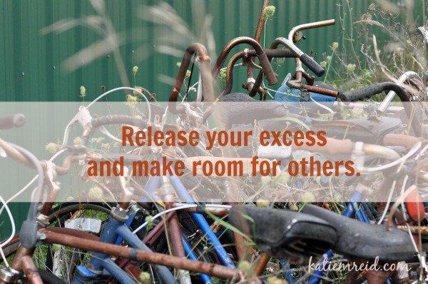 Release excess and make room for others by Katie M Reid