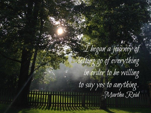 Let go of everything to say yes to anything quote by Martha Reid