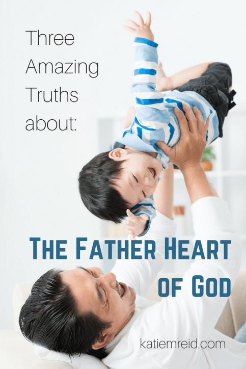 Three amazing truths about the Father heart of God toward His children