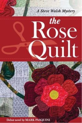 The Rose Quilt A Steve Walsh Myster by Mark Pasquini
