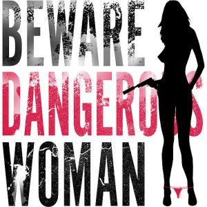 beware dangerous woman