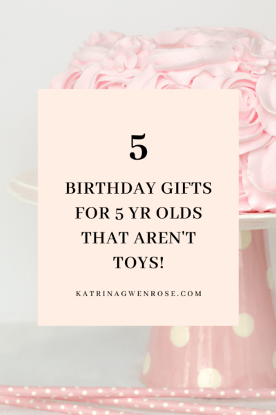 5 Birthday Gift Ideas For Any 5 Year Old Katrina Gwen Rose