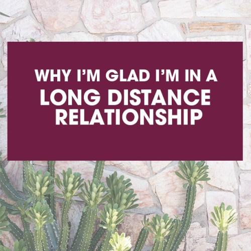 Why I'm Glad I'm In a Long Distance Relationship