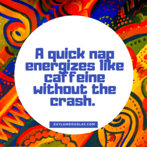 """A quick nap energizes like caffeine without the crash."