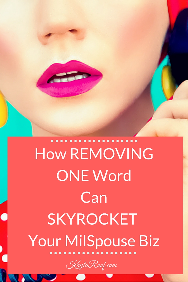 How Removing One Word can Skyrocket Your MilSpouse Business | Military Spouse Career Tips for Working from Home |Kayla Roof, Business Advisor for Ambitious Military Spouses