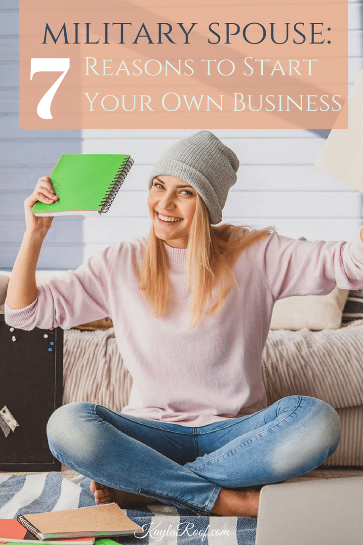 Military Spouse: 7 Reasons to Start Your Own Business-Pin this to find out why! KaylaRoof.com