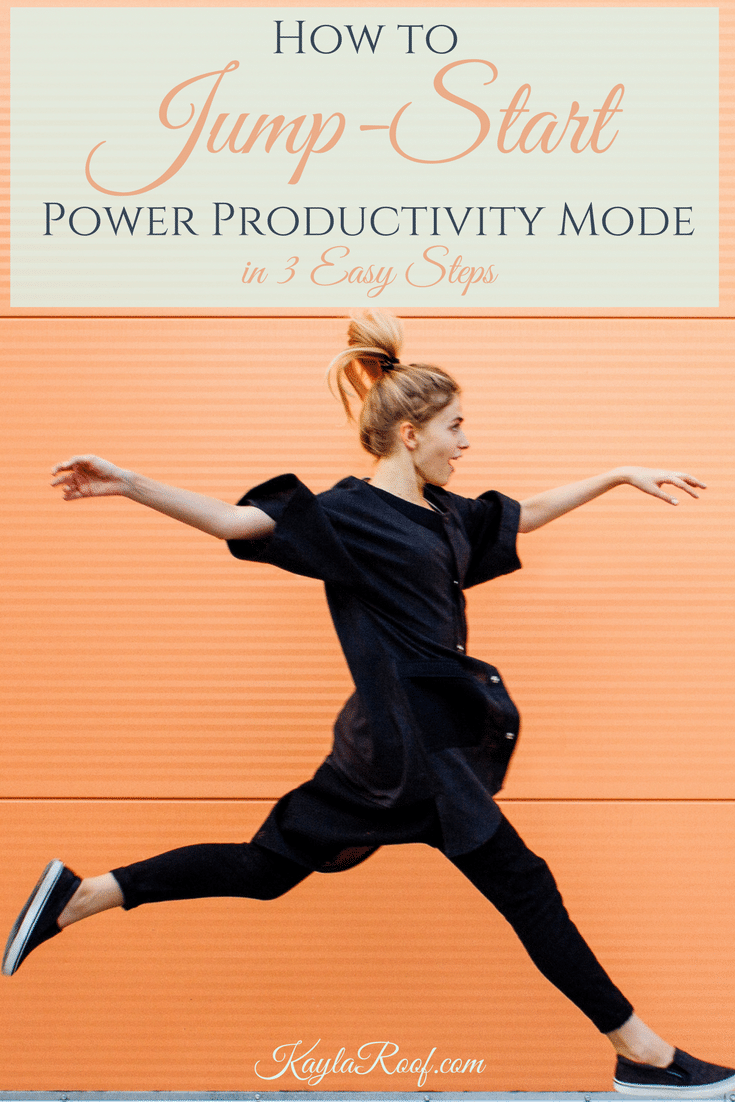 How to Jump-Start Power Productivity Mode in 3 Easy Steps-DO THIS TODAY KaylaRoof.com