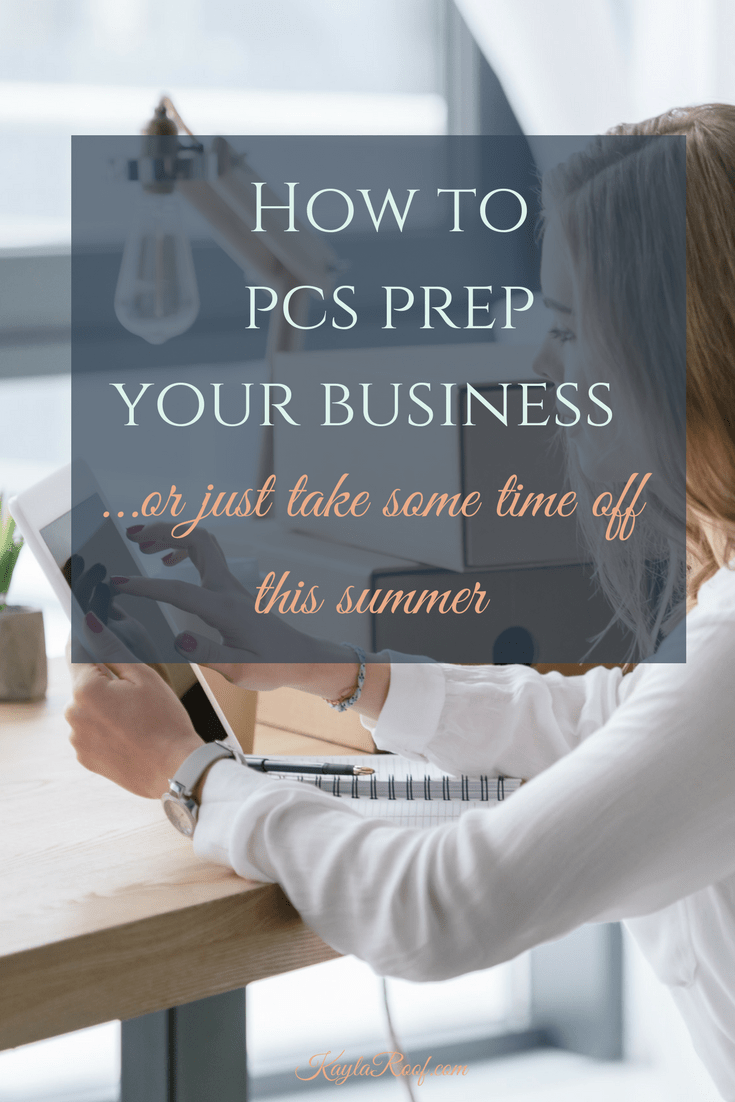 How to PCS Prep Your Business...or take a little time off this summer