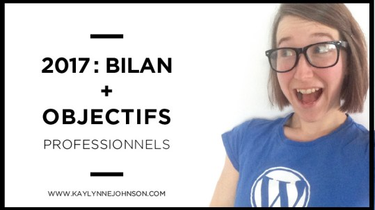 2017: bilan + objectifs professionnels | Kaylynne Johnson - web& design