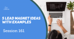 Session 161 - 5 lead magnet ideas with examples