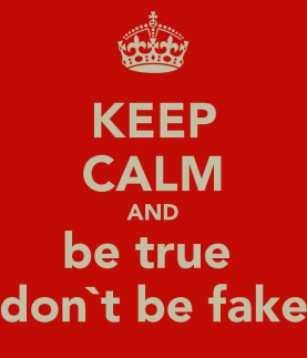 keep-calm-and-be-true-don-t-be-fake