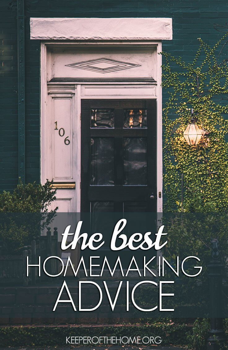 Sometimes the best advice seems almost too simple, right? Here's some of the best – but simple – advice for homemaking! Being a keeper of the home isn't easy, but this advice will get you through the hard times to the good times.