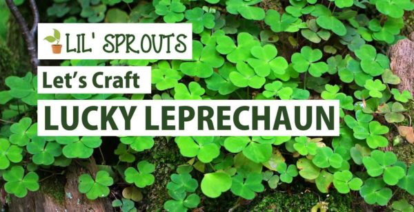 Lil\' Sprouts – Let\'s Craft Lucky Leprechaun – Keeping Kids Connected
