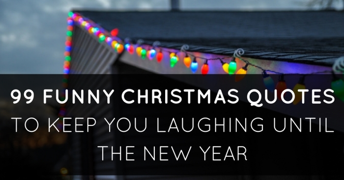 99 Funny Christmas Quotes To Keep You Laughing Until The