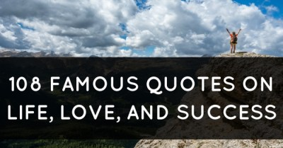 108 Famous Quotes on Life, Love, and Success