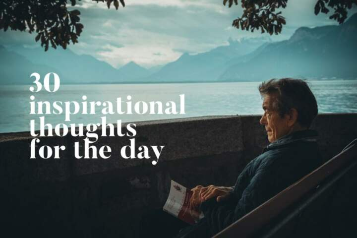 30 Inspirational Thoughts For The Day