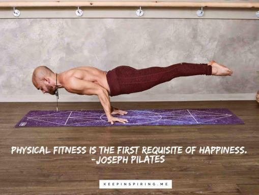 """Joseph Pilates quote """"Physical fitness is the first requisite of happiness"""""""