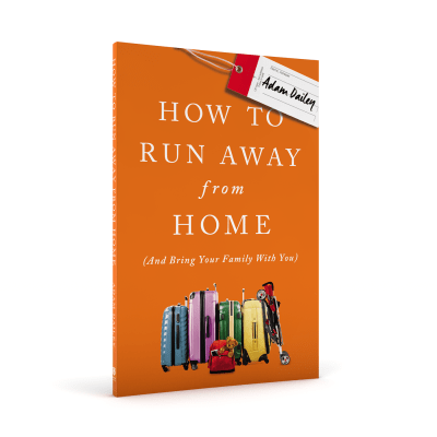 How to Run Away From Home (and Take Your Family with You) by Adam Dailey